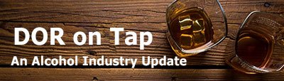 DOR on Tap: An Alcohol Industry Update
